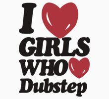 I Love Girls Who Love Dubstep