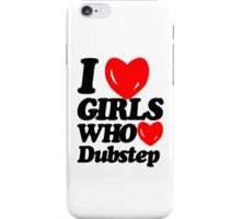 I Love Girls Who Love Dubstep  iPhone Case/Skin