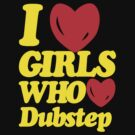 I love girls who love dubstep (limited edition)  by DropBass