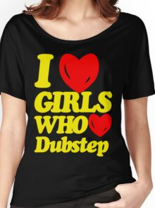 I love girls who love dubstep (limited edition)  Women's Relaxed Fit T-Shirt