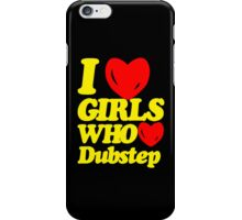 I love girls who love dubstep (limited edition)  iPhone Case/Skin