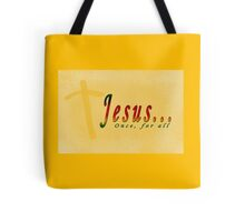 Jesus... Once, for all Tote Bag
