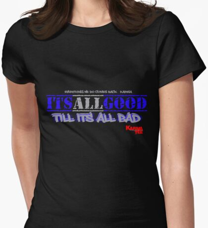 ITS ALL GOOD til its all bad ( everything we do comes back) Womens Fitted T-Shirt