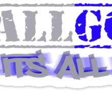 ITS ALL GOOD til its all bad ( everything we do comes back) Sticker