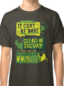 It CAN be done... Classic T-Shirt