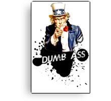 Dumb Ass Canvas Print