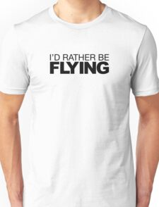 I'd rather be Flying Unisex T-Shirt