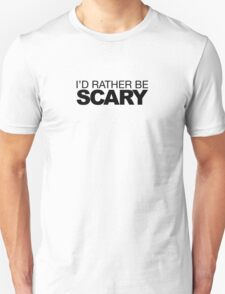 I'd rather be Scary Unisex T-Shirt