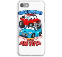 Girls Love Boys With Big Toys iPhone Case/Skin