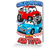 Girls Love Boys With Big Toys Greeting Card
