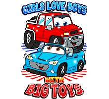 Girls Love Boys With Big Toys Photographic Print
