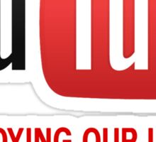 YouTube - Annoying Our Users 7 Days A Week Sticker