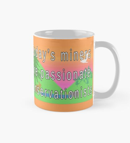 Today's Miners are Passionate Conservationists Mug