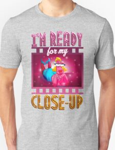 I'm Ready For My Close-up Unisex T-Shirt