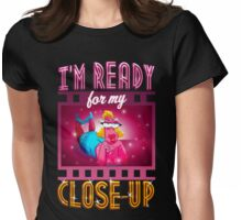 I'm Ready For My Close-up Womens Fitted T-Shirt