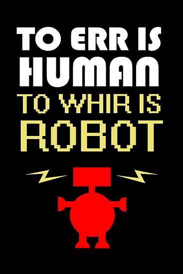 To Err Is Human, To Whir Is Robot (light design) by jezkemp