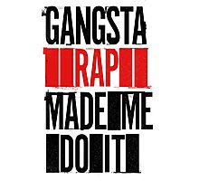 Gangsta Rap Mad Me Do It Photographic Print