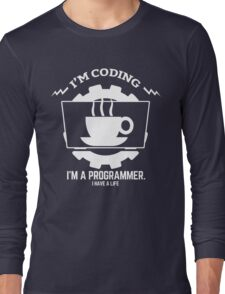 programmer : I'm coding. I am a programmer Long Sleeve T-Shirt