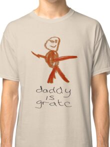 Daddy is grate Classic T-Shirt