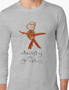 Daddy is grate Long Sleeve T-Shirt