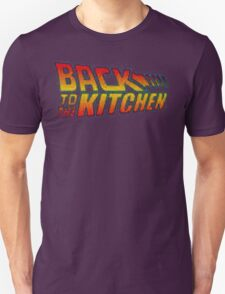 BACK TO THE KITCHEN!!! T-Shirt