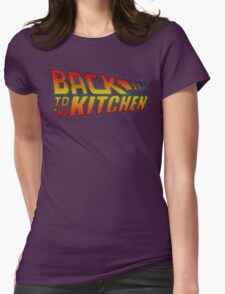 BACK TO THE KITCHEN!!! Womens Fitted T-Shirt