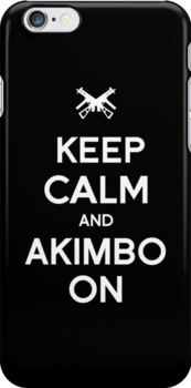 Keep Calm and Akimbo On by tombst0ne