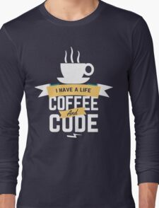 programmer : i have a life. code and coffee Long Sleeve T-Shirt