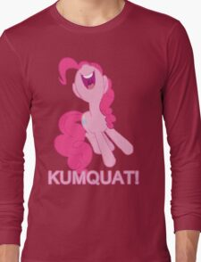 Kumquat! Kumquat! Kumquat!- Pinkie Pie Long Sleeve T-Shirt