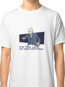 I've Seen Everything Classic T-Shirt