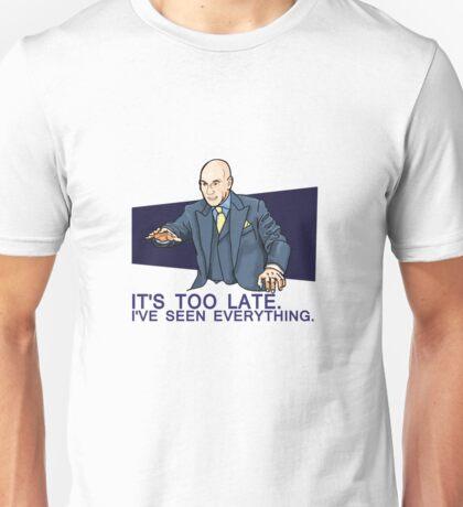 I've Seen Everything Unisex T-Shirt