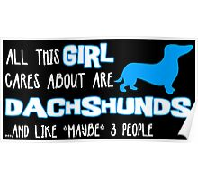 All this GIRL cares about are DACHSHUNDS ...and like *maybe* 3 people Poster