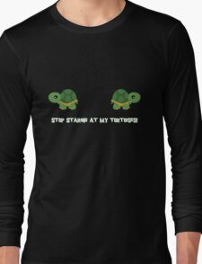 Stop staring at my tortoises! Long Sleeve T-Shirt