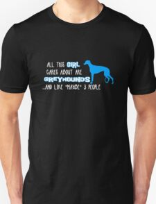 All this GIRL cares about are GREYHOUNDS ...and like *maybe* like 3 people Unisex T-Shirt