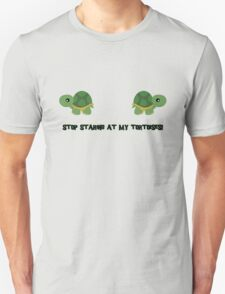 Stop staring at my tortoises! T-Shirt