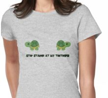Stop staring at my tortoises! Womens Fitted T-Shirt