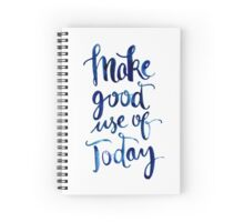 Make Good Use of Today Spiral Notebook