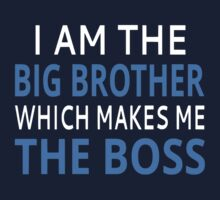 I Am The Big Brother Which Makes Me The Boss Kids Tee