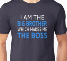 I Am The Big Brother Which Makes Me The Boss Unisex T-Shirt