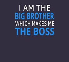 I Am The Big Brother Which Makes Me The Boss T-Shirt