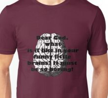 Dear God, what is it like in your funny little brains? It must be so boring! Unisex T-Shirt
