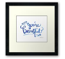 Hello, You're Beautiful Framed Print