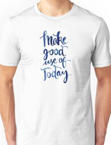 Make Good Use of Today Unisex T-Shirt