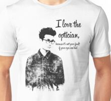 i love the optician... Unisex T-Shirt