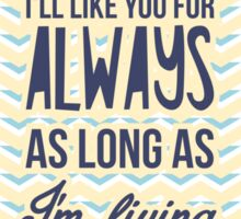 I'll love you forever, I'll like you for always as long as I'm living my baby you'll be Sticker