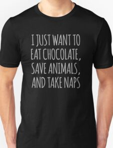I Just Want To Eat Chocolate, Save Animals And Take Naps Unisex T-Shirt