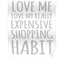 Love Me Love MY Really Expensive Shopping Habit Poster