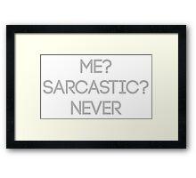 Me? Sarcastic? Never Framed Print