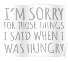 I'm Sorry For Those Things I Said When I Was Hungry Poster