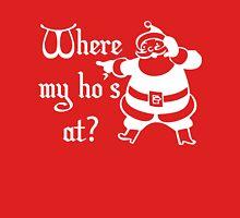 Santa - Where My Ho's At? Unisex T-Shirt